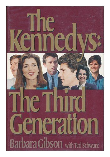 The Kennedys: The Third Generation: Gibson, Barbara, and Schwarz, Ted
