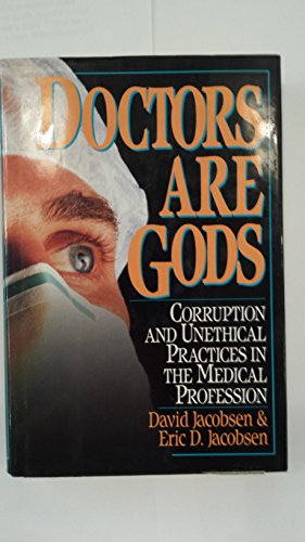 Doctors Are Gods: Corruption and Unethical Practices in the Medical Profession: Jacobsen, David; ...