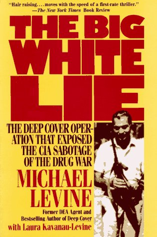 The Big White Lie: The Deep Cover Operation That Exposed the CIA Sabotage of the Drug War : An Un...