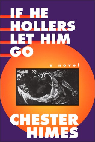 If He Hollers Let Him Go: A: Chester Himes