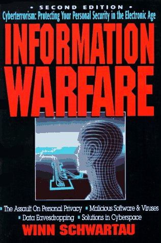 Information Warfare; Cyberterrorism: Protecting Your Personal Security in the Electronic Age: ...