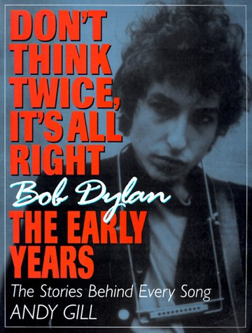 9781560251859: Don't Think Twice, It's All Right -- Bob Dylan, the Early Years: The Stories Behind Every Song