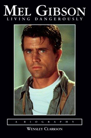 9781560252252: Mel Gibson: Living Dangerously