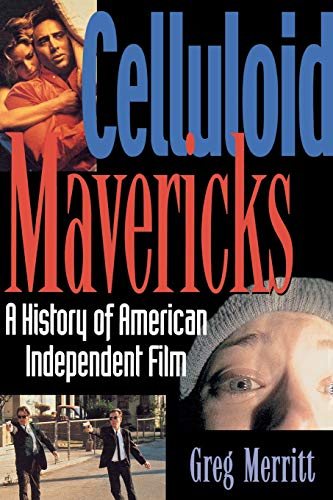 9781560252320: Celluloid Mavericks: A History of American Independent Film Making