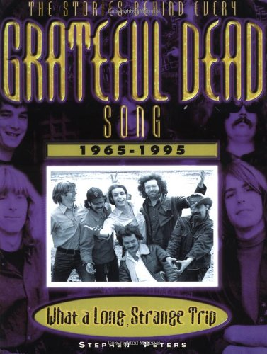 9781560252337: Grateful Dead: What a Long, Strange Trip: The Stories Behind Every Song 1965-1995