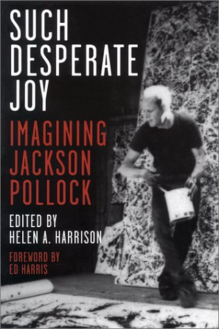 Such Desperate Joy: Imagining Jackson Pollack: Pollock, Jackson