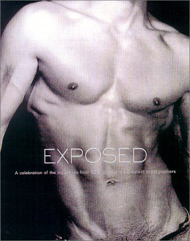 9781560253013: Exposed: A Celebration of the Male Nude from 90 of the World's Greatest Photographers