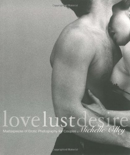 9781560253099: Love Lust Desire: Masterpieces of Erotic Photography for Couples