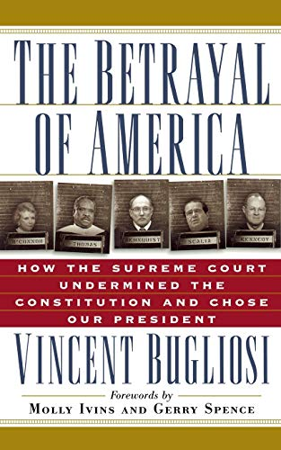 9781560253556: The Betrayal of America: How the Supreme Court Undermined the Constitution and Chose Our President