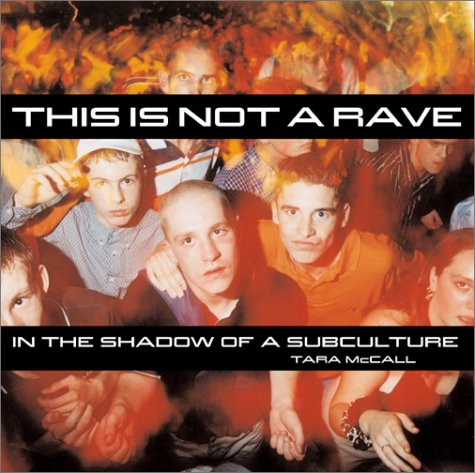 9781560253952: This Is Not a Rave: In the Shadow of a Subculture
