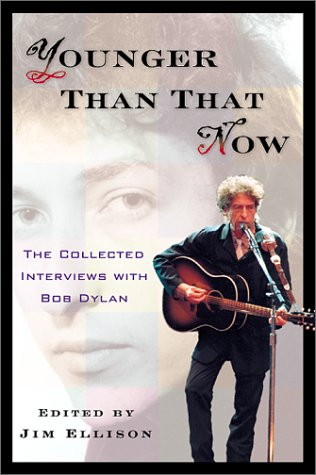 9781560254515: Younger Than That Now: The Collected Interviews with Bob Dylan