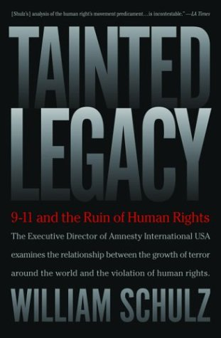 Tainted Legacy: 9/11 and the Ruin of Human Rights: Schulz, William F.