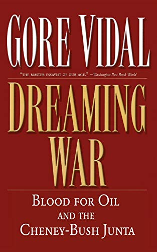 Dreaming War: Blood for Oil and the: Vidal, Gore