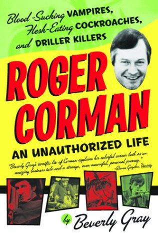9781560255550: Roger Corman: Blood-Sucking Vampires, Flesh-Eating Cockroaches, and Driller Killers