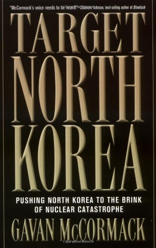 Target North Korea: Pushing North Korea to the Brink of Nuclear Catastrophe (1560255579) by McCormack, Gavan
