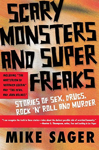 Scary Monsters and Super Freaks : Stories: Mike Sager