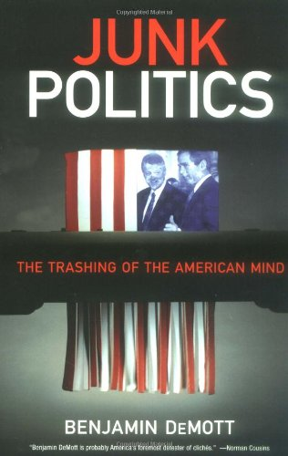 Junk Politics: The Trashing of the American Mind (156025565X) by DeMott, Benjamin