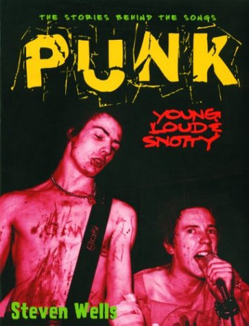 Punk: Loud, Young and Snotty -- The: Wells, Steven