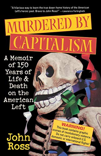 MURDERED BY CAPITALISM A Memoir of 150 Years of Life and Death on the American Left