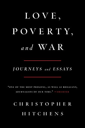 Love, Poverty, and War: Journeys and Essays (Nation Books): Hitchens, Christopher