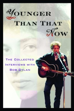 9781560255901: Younger Than That Now: The Collected Interviews with Bob Dylan