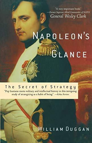 Napoleon's Glance: The Secret of Strategy (Nation Books): Duggan, William