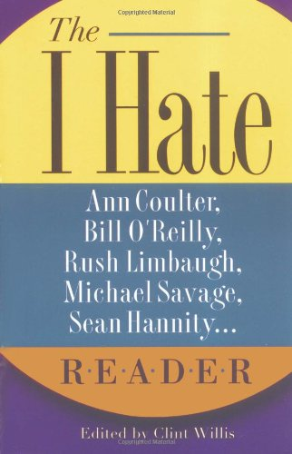 9781560256144: The I Hate Ann Coulter, Bill O'Reilly, Rush Limbaugh, Michael Savage... Reader: The Hideous Truth About America's Ugliest Conservatives (