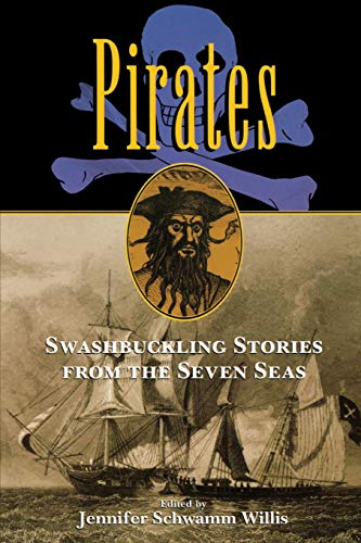 Pirates: Swashbuckling Stories from the Seven Seas: Jennifer Willis