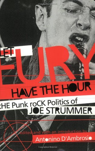LET FURY HAVE THE HOUR the Punk Rock Politics of Joe Strummer: EDITED BY ANTONINO D'AMBROSIO
