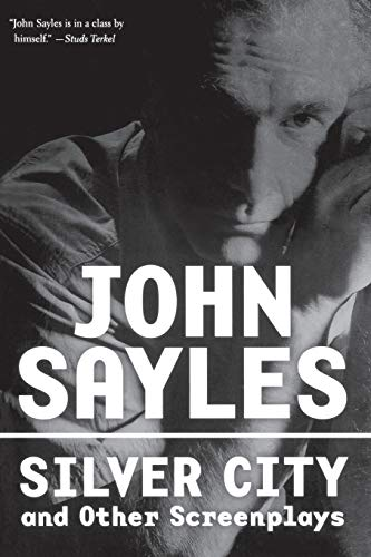 Silver City and Other Screenplays: Sayles, John