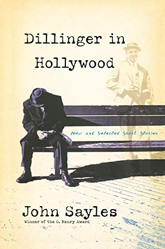 Dillinger In Hollywood: New And Selected Short Stories: Sayles, John