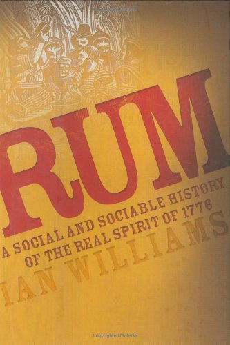 Rum: A Social and Sociable History of the Real Spirit of 1776 (1560256516) by Ian Williams