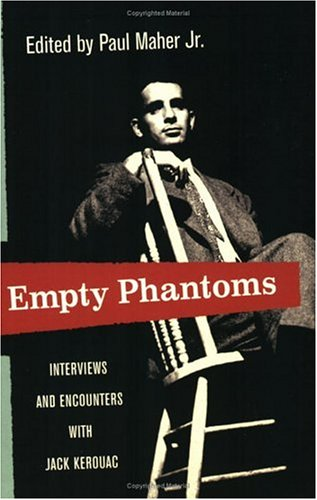 Empty Phantoms: Interviews and Encounters with Jack Kerouac: Maher Jr., Paul