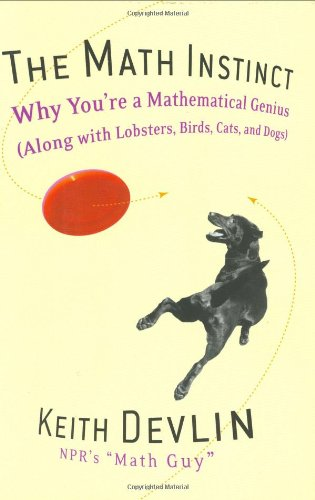 9781560256724: The Math Instinct: Why You're a Mathematical Genius (Along with Lobsters, Birds, Cats, and Dogs)