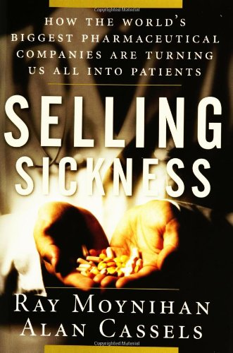 9781560256977: Selling Sickness: How the World's Biggest Pharmaceutical Companies Are Turning Us All Into Patients
