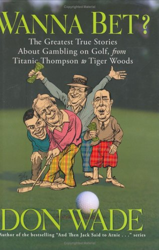 9781560257059: Wanna Bet? : The Greatest True Stories About Gambling on Golf, from Titanic Thompson to Tiger Woods