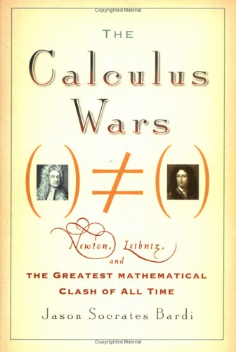 9781560257066: The Calculus Wars: Newton, Leibniz, and the Greatest Mathematical Clash of All Time