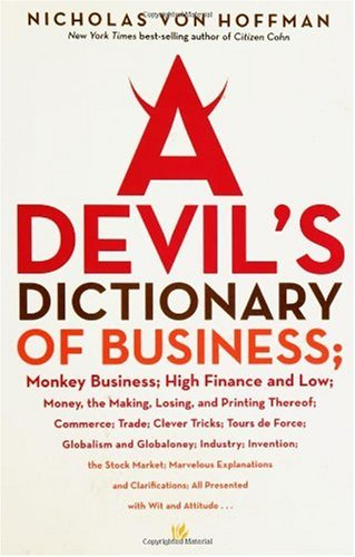 9781560257127: A Devil's Dictionary of Business: Monkey Business; High Finance and Low; Money, the Making, Losing, and Printing Thereof; Commerce, Trade; Clever Tricks; Tours de Force; Globalism and Globaloney