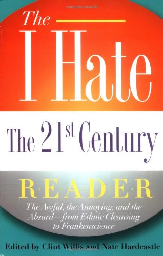 9781560257189: The I Hate the 21st Century Reader: The Awful, the Annoying, and the Absurd - from Ethnic Cleansing to Frankenscience