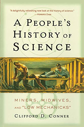 9781560257486: A People's History of Science: Miners, Midwives, and Low Mechanicks