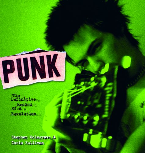 Punk: The Definitive Record of a Revolution (9781560257691) by Stephen Colegrave; Chris Sullivan