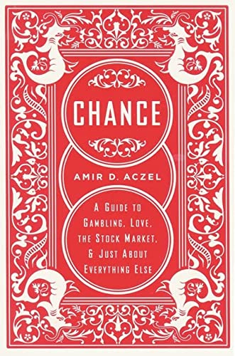 Chance: A Guide to Gambling, Love, the: Amir D. Aczel