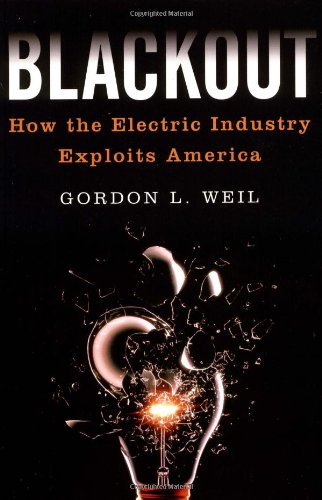 Blackout: How the Electric Industry Exploits America: Gordon L. Weil