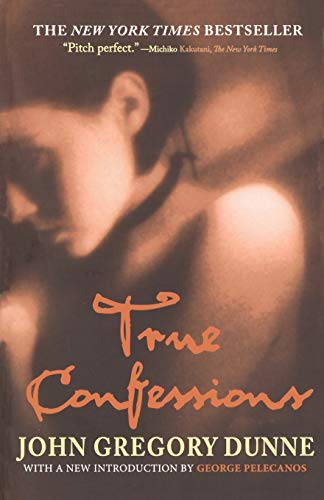 True Confessions: A Novel: John Gregory Dunne