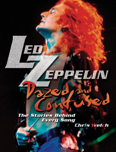 Led Zeppelin: Dazed and Confused: The Stories Behind Every Song: Welch, Chris