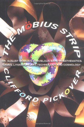 9781560258261: The Mobius Strip: Dr. August Mobius's Marvelous Band in Mathematics, Games, Literature, Art, Technology, and Cosmology