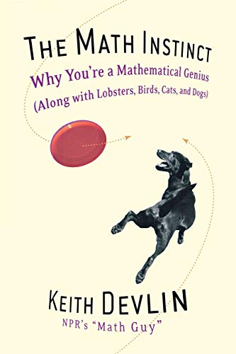 9781560258391: The Math Instinct: Why You're a Mathematical Genius (Along with Lobsters, Birds, Cats, and Dogs)