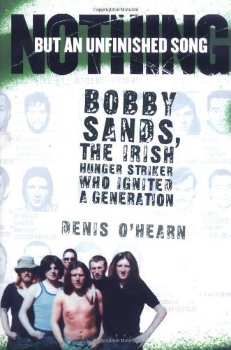 9781560258421: Nothing But an Unfinished Song: Bobby Sands, the Irish Hunger Striker Who Ignited a Generation