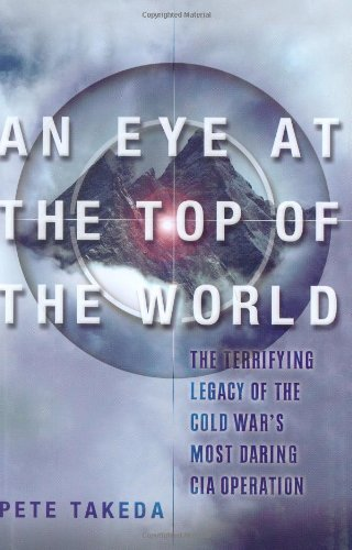 9781560258452: An Eye at the Top of the World: The Terrifying Legacy of the Cold War's Most Daring C.I.A. Operation