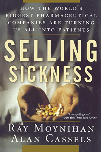 9781560258568: Selling Sickness: How the World's Biggest Pharmaceutical Companies Are Turning Us All Into Patients